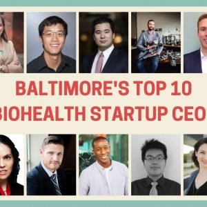 Baltimore's Top 10 BioHealth Startup CEOs