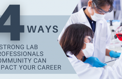 4 Ways A Strong Lab Professionals Community Can Impact Your Career
