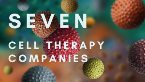 Seven Public Cell Therapy Companies Delivering Opportunities for Investors and Patients
